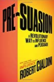 Book cover image for Pre-Suasion: A Revolutionary Way to Influence and Persuade