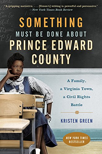 Search : Something Must Be Done About Prince Edward County: A Family, a Virginia Town, a Civil Rights Battle
