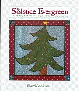 the solstice evergreen history folklore and origins of the christmas tree sheryl karas 9780944031261 amazoncom books