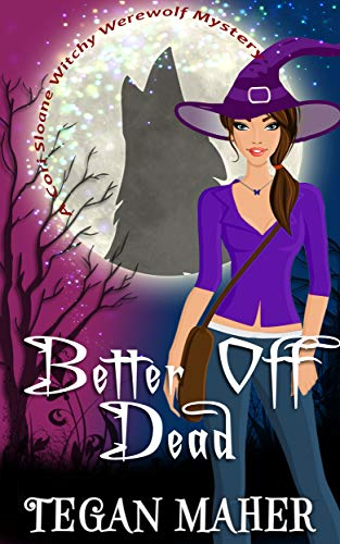 Better Off Dead (Cori Sloane Witchy Werewolf Mysteries Book 4) by [Maher, Tegan ]