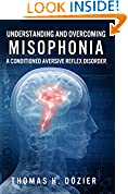 Understanding and Overcoming Misophonia