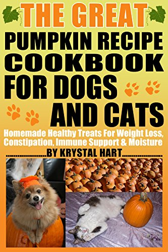 The Great Pumpkin Recipe Cookbook For Dogs And Cats: Homemade Heathy Treats For Weight Loss, Constipation, Immune Support & ()