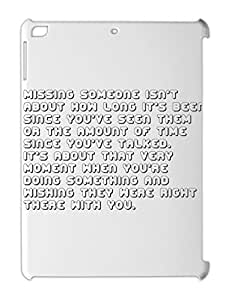 missing someone isn't about how long it's been since you've iPad air plastic case