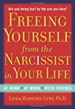 Freeing Yourself from the Narcissist in Your Life, Linda Martinez-Lewi, 1585426245