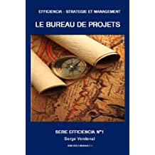 LE BUREAU DE PROJETS: LE BUREAU DE PROJETS (EFFICIENCIA - STRATEGIE ET MANAGEMENT t. 1) (French Edition)