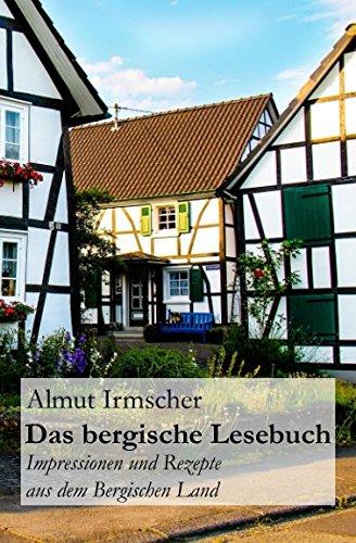 Das bergische Lesebuch: Impressionen und Rezepte aus dem Bergischen Land (German Edition) by Almut Irmscher