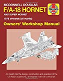 Haynes McDonnell Douglas F/A-18 Hornet and Super Hornet 1978 onwards (All Marks): An Insight into the Design, Construction and Operation of the US Navy's Supersonic, All-weather Multi-role Combat Jet