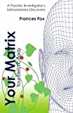 Your Matrix Your Electric Body, Frances Fox, 1451557736
