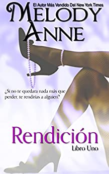 Rendición: Rendición - Libro Uno (Spanish Edition) by [Anne, Melody]