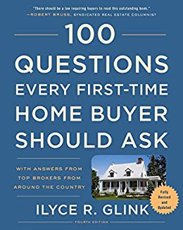100 Questions Every First Time Home Buyer Should Ask Fourth Edition With Answers From Top Brokers From Around The Country