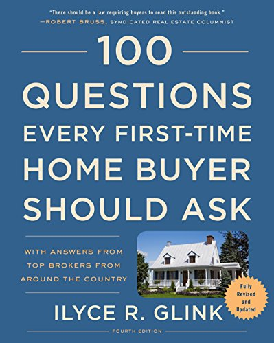 100 Questions Every First-Time Home Buyer Should Ask, Fourth Edition: With Answers from Top Brokers from Around the (Home Buy Book)