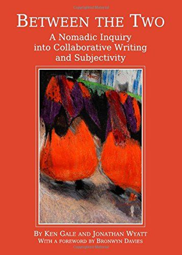 Between the Two: A Nomadic Inquiry into Collaborative Writing and Subjectivity PDF