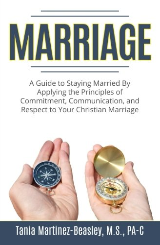 Marriage: A Guide to Staying Married by Applying the Principles of Commitment, Communication, and Respect to Your Christian Marriage.