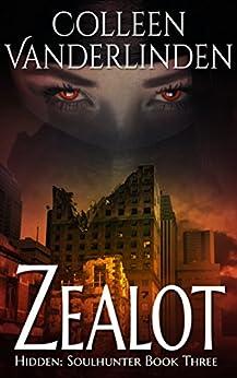 Zealot (Hidden: Soulhunter Book 3) by [Vanderlinden, Colleen]