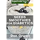 Seeds Smoothies for Diabetics: Over 40 Seeds Smoothies for Diabetics, Quick & Easy Gluten Free Low Cholesterol Whole Foods Blender Recipes full of Antioxidants ... Natural Weight Loss Transformation Book 2)