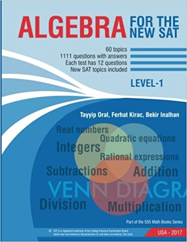 3d6fd381e2 Algebra for The New Sat: 1111 Questions with Answers (555 math books  series): tayyip oral, Ferhat Kirac, Bekir Inalhan: 9781548252533:  Amazon.com: Books