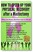 """'Mastectomy Recovery"""" Book 3 """"How To Speed Up Your Physical Recovery After A Mastectomy"""": What your doctors don't have time to tell you!"""