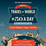 How to Travel the World on $50 a Day: Revised: Travel Cheaper, Longer, Smarter | Matt Kepnes