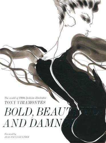 Bold Beautiful and Damned: The World of 1980s Fashion Illustrator Tony Viramontes