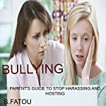 Bullying: Parent's Guide to Stop Harassing and Hosting | S. Fatou