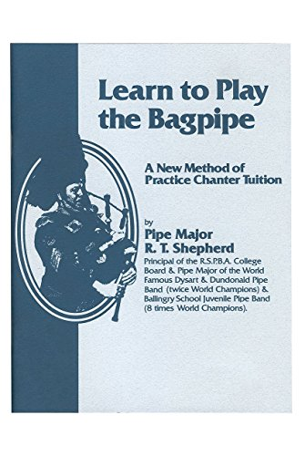Learn to Play the Bagpipe: A New Method of Practice Chanter Tuition