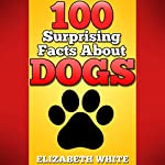 DOGS: 100 Surprising Facts About Dogs, Puppies and Bitches | Elizabeth White