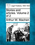 Stories and articles. Volume 2 Of 2, Arthur W. Machen, 1240061986