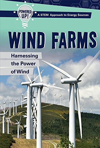 Wind Farms: Harnessing the Power of Wind (Powered Up! A Stem Approach to Energy Sources) (Powered Farm)