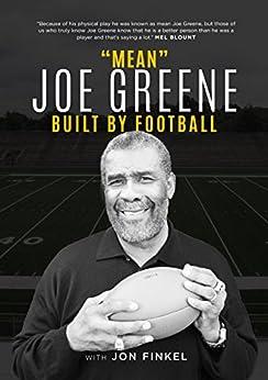"""""""Mean"""" Joe Greene: Built By Football by [Finkel, Jon, Greene, Joe]"""