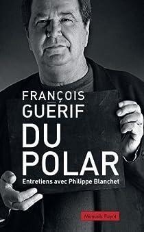 Du polar : Entretiens avec Philippe Blanchet par Guérif