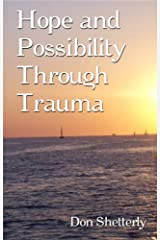 Hope And Possibility Through Trauma Kindle Edition