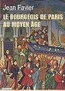 Le bourgeois de Paris au Moyen Age par Favier