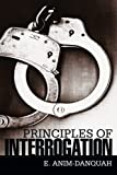 Principles of Interrogation, E. Anim-Danquah, 1481718657