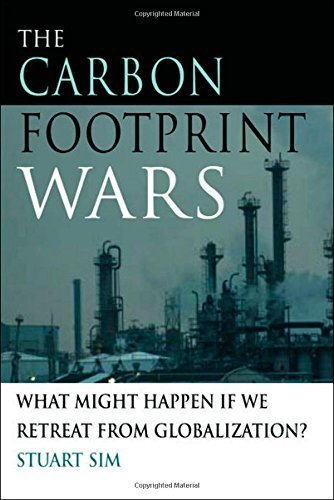 The Carbon Footprint Wars: What Might Happen If We Retreat From Globalization? by Stuart Sim (2009-05-25)