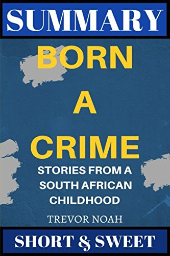 Summary  Born A Crime  Stories From A South African Childhood By Trevor Noah