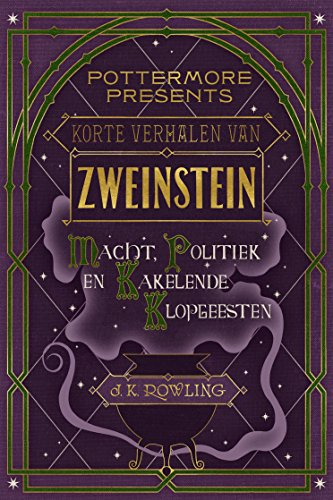 Korte verhalen van Zweinstein: macht, politiek en kakelende klopgeesten (Pottermore Presents (Nederlands)) (Dutch (Witches From Hocus Pocus)