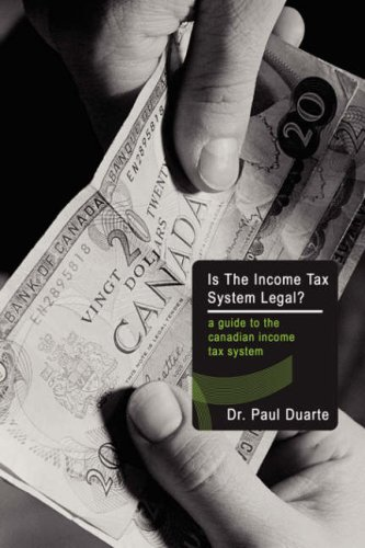 Is The Income Tax System Legal?: A Guide to the Canadian Income Tax System