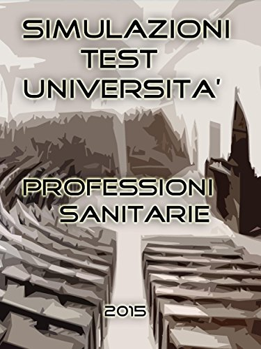 Simulazioni Test Università Professioni Sanitarie (Italian Edition)