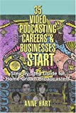 35 Video Podcasting Careers and Businesses to Start, Anne Hart, 059537882X
