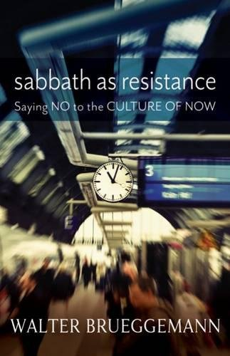 Sabbath as Resistance: Saying No to the Culture of Now (The Power Of The Powerless Full Text)