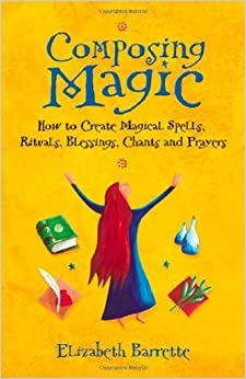 Book Composing Magic: How to Create Magical Spells, Rituals, Blessings, Chants, and Prayer