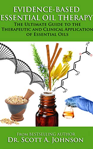 Evidence-Based Essential Oil Therapy: The Ultimate Guide to the Therapeutic and Clinical Application of Essential - Johnson Oilers