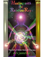Healing with the rainbow rays : the art of color energy therapy
