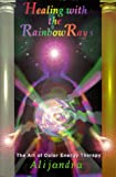 Healing with the rainbow rays: The art of color energy therapy