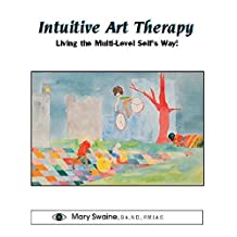 Intuitive Art Therapy: Living the Multi-Level Self´s Way!