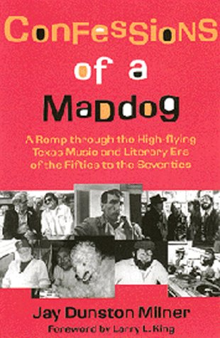 Confessions of a Maddog: A Romp through the High-flying Texas Music and Literary Era of the Fifties to the Seventies