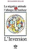 La négative attitude, ou l'allergie au bonheur : L'Inversion