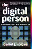 The Digital Person: Technology and Privacy in the Information Age, Daniel J Solove, 0814740375