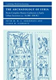 The Archaeology of Syria: From Complex Hunter-Gatherers to Early Urban Societies (c.16,000-300 BC) (Cambridge World Archaeology)