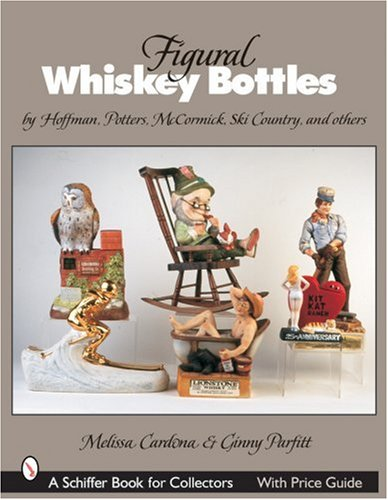 Figural Whiskey Bottles: By Hoffman, Lionstone, Mccormick, Ski Country, And Others (Schiffer Book for ()